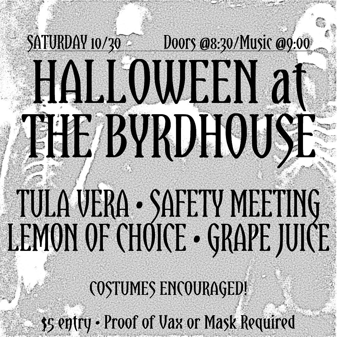 Tula Vera/Safety Meeting/Lemon Of Choice/Grape Juice - Halloween At The Byrdhouse in Orchard Park, NY 10/30/2021